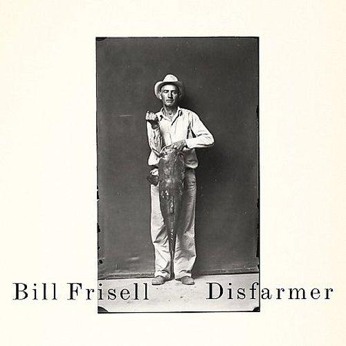 ビル・フリーゼル『ディスファーマー』2008